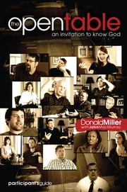 The Open Table Participant's Guide, Vol. 1: An Invitation to Know God ebook by Donald Miller