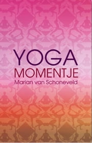 Yogamomentje ebook by Kobo.Web.Store.Products.Fields.ContributorFieldViewModel
