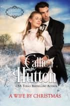 A Wife By Christmas ebook by Callie Hutton