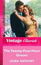 The Twenty-Four-Hour Groom (Mills & Boon Vintage Cherish) ebook by Laura Anthony
