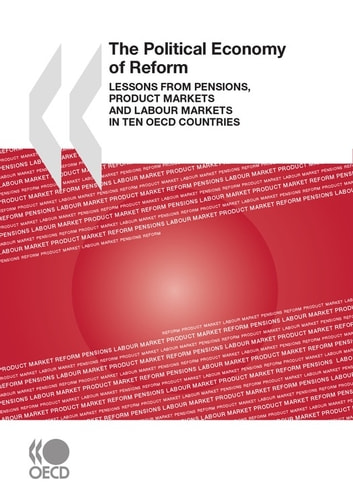 The Political Economy of Reform - Lessons from Pensions, Product Markets and Labour Markets in Ten OECD Countries ebook by Collective