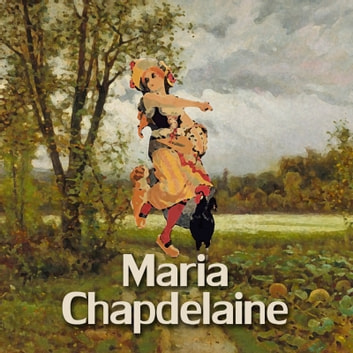 Maria Chapdelaine audiobook by Louis Hémon