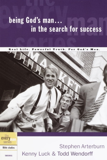 Being God's Man in the Search for Success - Real Life. Powerful Truth. For God's Men ebook by Stephen Arterburn,Kenny Luck,Todd Wendorff