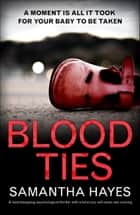 Blood Ties: A heartstopping psychological thriller with a twist you will never see coming ebook by Samantha Hayes