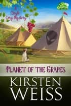 Planet of the Grapes - A Doyle Cozy Mystery ebook by Kirsten Weiss