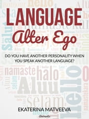 Language Alter Ego - Does your personality change when you speak another language? ebook by Ekaterina Matveeva