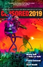 Censored 2019 - The Top Censored Stories and Media Analysis of 2017-2018 ebook by Mickey Huff, Andy Lee Roth, Abby Martin