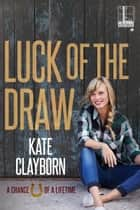 Luck of the Draw ebook by Kate Clayborn