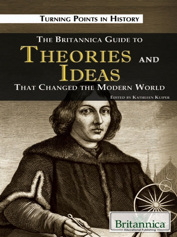 The Britannica Guide to Theories and Ideas That Changed the Modern World ebook by Britannica Educational Publishing