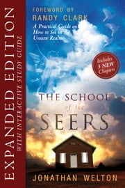 The School of Seers Expanded Edition - A Practical Guide on How to See in The Unseen Realm ebook by Jonathan Welton