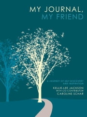 My Journal, My Friend - A Journey of Self Discovery and Inspiration ebook by Kellie-Lee Jackson with Co- Contributor Caroline Schar