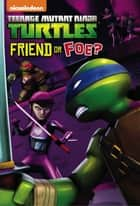 Friend or Foe? (Teenage Mutant Ninja Turtles) ebook by Nickelodeon Publishing