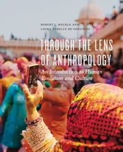 Through the Lens of Anthropology - An Introduction to Human Evolution and Culture ebook by Robert J. Muckle,Laura Tubelle de González