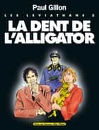 Les Léviathans - Tome 02 - La dent de l'Alligator ebook by Paul Gillon
