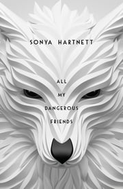 All My Dangerous Friends ebook by Sonya Hartnett