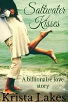 Saltwater Kisses - A Billionaire Love Story eBook by Krista Lakes
