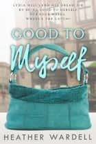 Good To Myself ebook by Heather Wardell