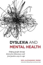 Dyslexia and Mental Health ebook by Neil Alexander-Passe,Michael Ryan,Pennie Aston