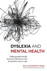 Dyslexia and Mental Health - Helping people identify destructive behaviours and find positive ways to cope ebook by Neil Alexander-Passe,Michael Ryan,Pennie Aston