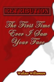 Retribution: The First Time Ever I Saw Your Face ebook by Wallace Williamson