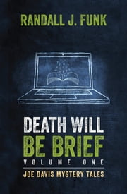 Death Will Be Brief - Volume One ebook by Randall J Funk