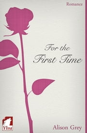 For the First Time ebook by Alison Grey