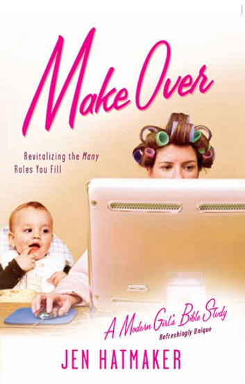 Make Over - Revitalizing the Many Roles You Fill ebook by Jen Hatmaker