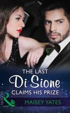 The Last Di Sione Claims His Prize (Mills & Boon Modern) (The Billionaire's Legacy, Book 8) ekitaplar by Maisey Yates