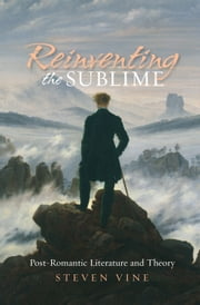 Reinventing the Sublime - Post-Romantic Literature and Theory ebook by Steven Vine