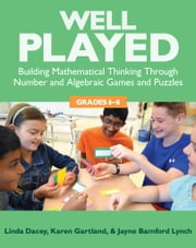 Well Played, 6-8 - Building Mathematical Thinking Through Number and Algebraic Games and Puzzles, 6-8 ebook by Jayne Bamford Lynch, Karen Gartland, Linda Dacey
