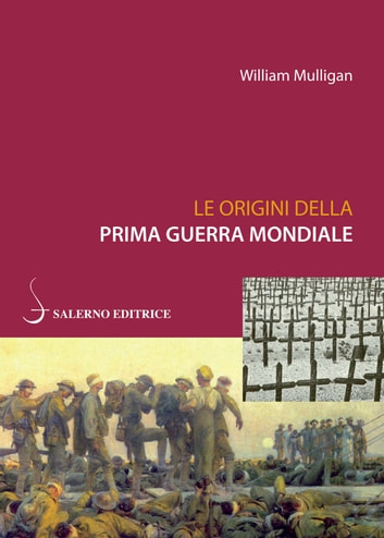 Le origini della prima guerra mondiale ebook by William Mulligan