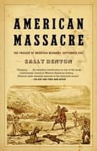 American Massacre - The Tragedy at Mountain Meadows, September 1857 ebook by Sally Denton