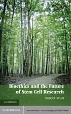 Bioethics and the Future of Stem Cell Research ebook by Insoo  Hyun