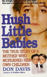 Hush Little Babies - The True Story Of A Mother Who Murdered Her Own Children ebook by Donald A. Davis
