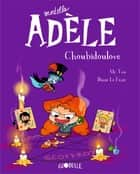 Mortelle Adèle, Tome 10 - Choubidoulove ebook by DIANE LE FEYER, Antoine Dole