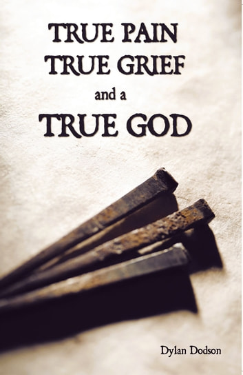 True Pain, True Grief, and a True God ebook by Dylan Dodson
