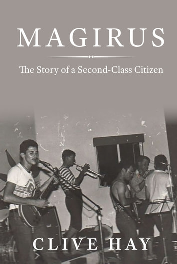 Magirus - The Story of a Second-Class Citizen ebook by Clive Hay