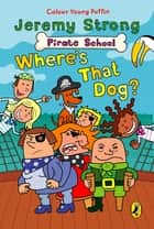 Pirate School: Where's That Dog? - Where's That Dog? ebook by Jeremy Strong, Ian Cunliffe