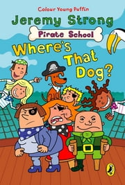 Pirate School: Where's That Dog? - Where's That Dog? ebook by Jeremy Strong,Ian Cunliffe
