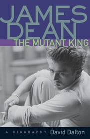 James Dean: The Mutant King - A Biography ebook by David Dalton