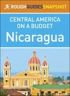 Rough Guides Snapshot Central America on a Budget: Nicaragua ebook by Rough Guides