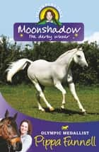 Moonshadow the Derby Winner - Book 11 ebook by Pippa Funnell, Jennifer Miles