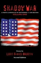 Shadow War - A Poetic Chronicle of September 11 and Beyond, Volume One ebook by Louis Daniel Brodsky