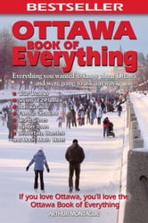 Ottawa Book of Everything - Everything You Wanted to Know About Ottawa and Were Going to Ask Anyway ebook by Arthur Montague