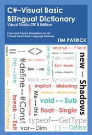 C#-Visual Basic Bilingual Dictionary : Visual Studio 2015 Edition ebook by Tim Patrick