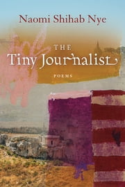 The Tiny Journalist ebook by Naomi Shihab Nye