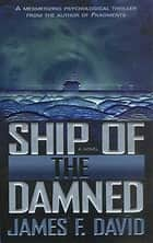 Ship of the Damned - A Novel ebook by James F. David