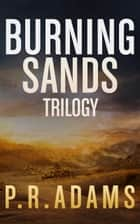 The Burning Sands Trilogy Omnibus ebook by P R Adams