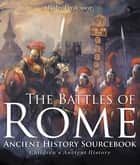 The Battles of Rome - Ancient History Sourcebook | Children's Ancient History ebook by Baby Professor