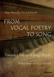 From Vocal Poetry to Song - Towards a Theory of Song Objects ebook by Jean Nicolas De Surmont, Anastasija Ropa, Geoff Stahl